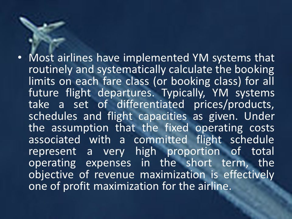 Most airlines have implemented YM systems that routinely and systematically calculate the booking limits on each fare class (or booking class) for all future flight departures.