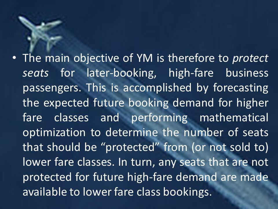 The main objective of YM is therefore to protect seats for later-booking, high-fare business passengers.