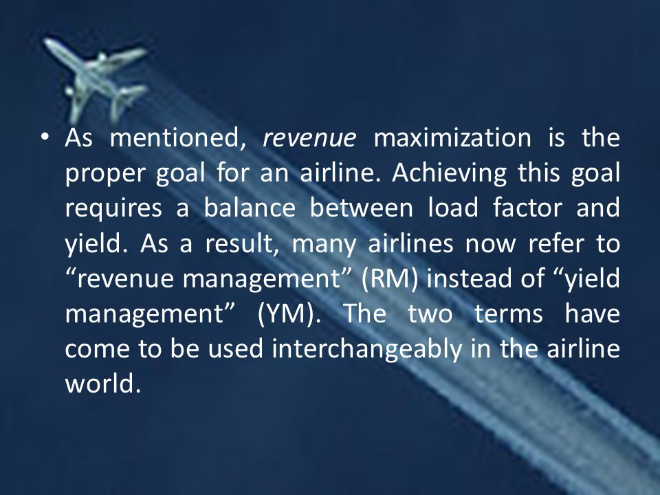 As mentioned, revenue maximization is the proper goal for an airline