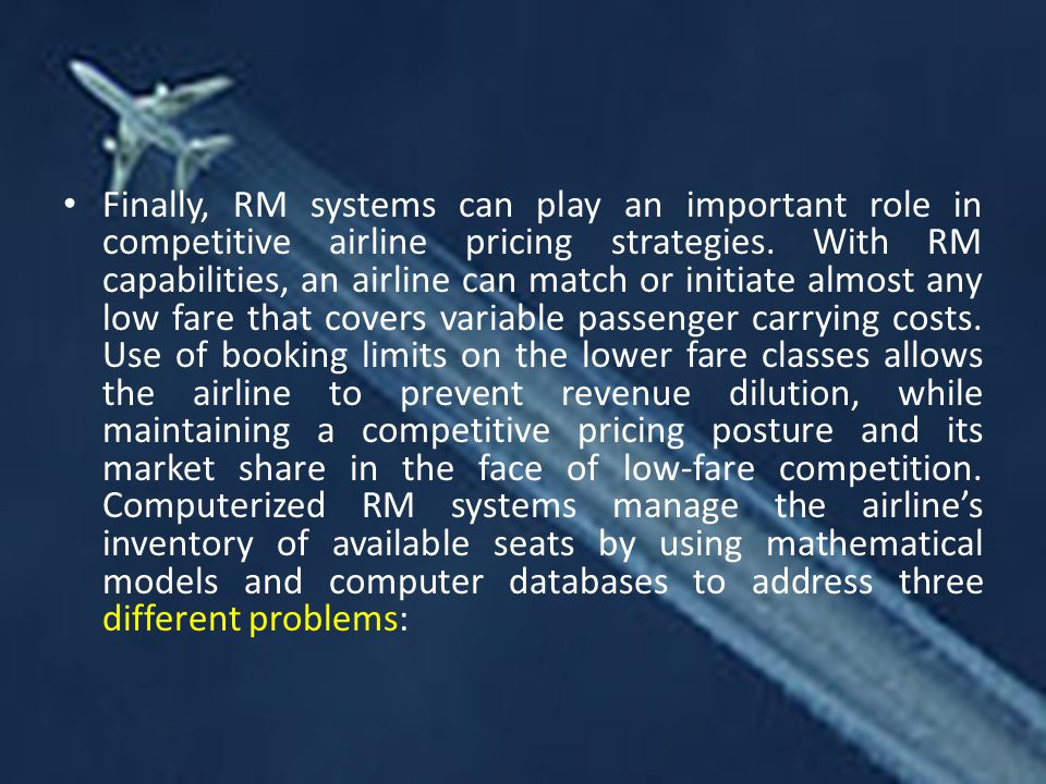 Finally, RM systems can play an important role in competitive airline pricing strategies.