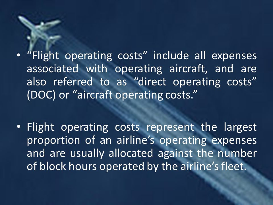 Flight operating costs include all expenses associated with operating aircraft, and are also referred to as direct operating costs (DOC) or aircraft operating costs.