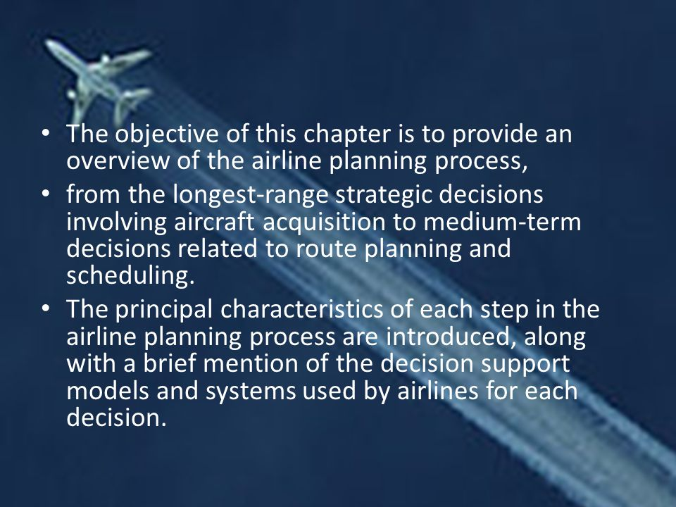 The objective of this chapter is to provide an overview of the airline planning process,