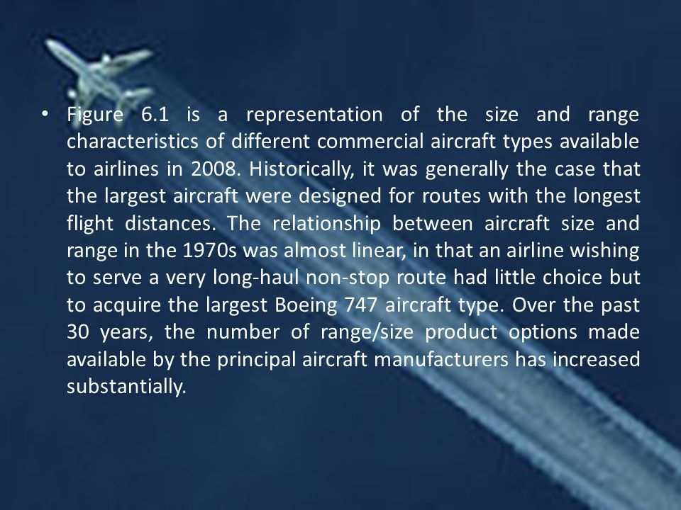 Figure 6.1 is a representation of the size and range characteristics of different commercial aircraft types available to airlines in 2008.