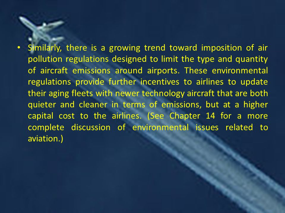 Similarly, there is a growing trend toward imposition of air pollution regulations designed to limit the type and quantity of aircraft emissions around airports.