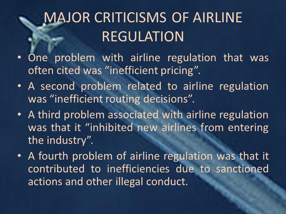 MAJOR CRITICISMS OF AIRLINE REGULATION