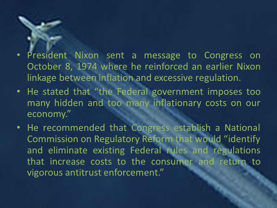 President Nixon sent a message to Congress on October 8, 1974 where he reinforced an earlier Nixon linkage between inflation and excessive regulation.