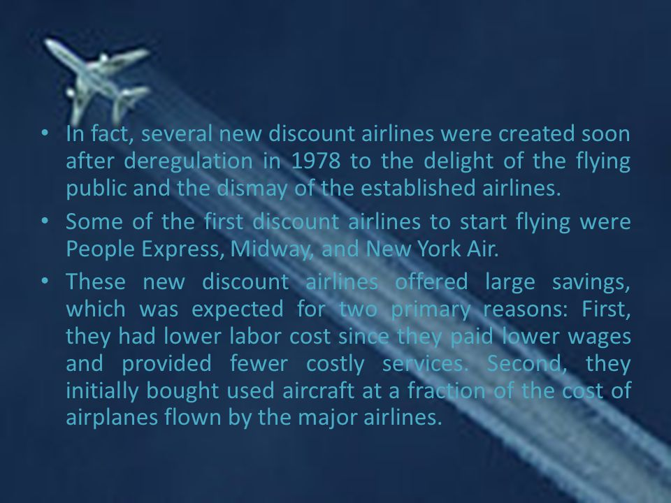 In fact, several new discount airlines were created soon after deregulation in 1978 to the delight of the flying public and the dismay of the established airlines.