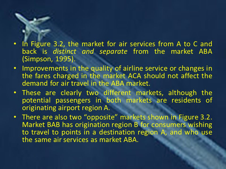 In Figure 3.2, the market for air services from A to C and back is distinct and separate from the market ABA (Simpson, 1995).