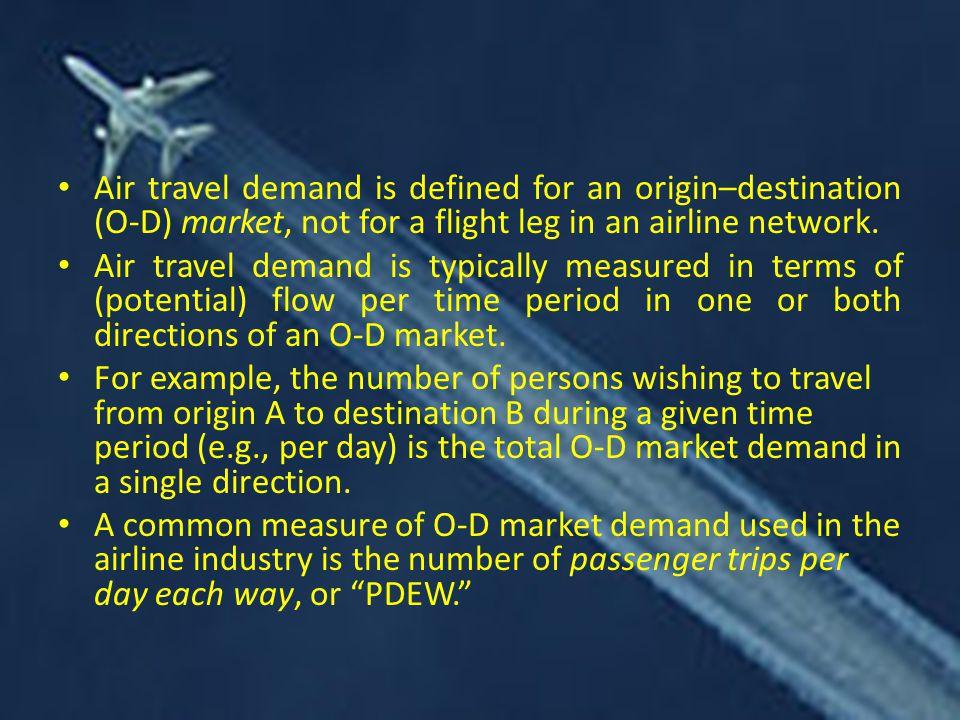 Air travel demand is defined for an origin–destination (O-D) market, not for a flight leg in an airline network.
