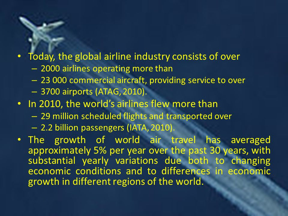 Today, the global airline industry consists of over