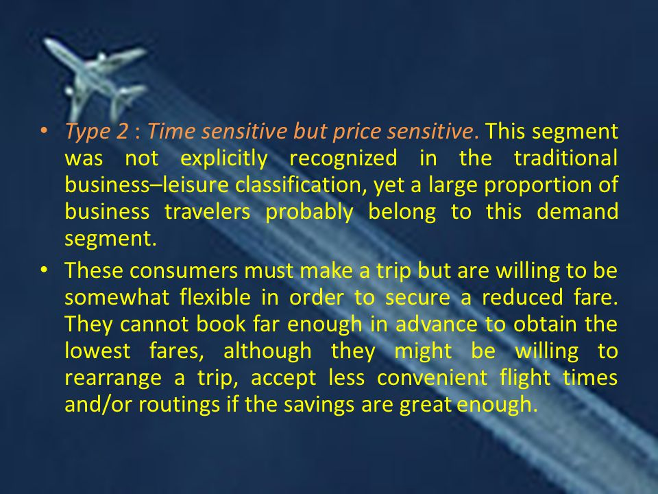 Type 2 : Time sensitive but price sensitive