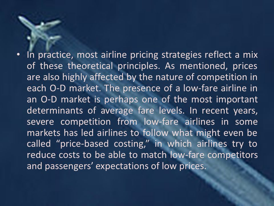 In practice, most airline pricing strategies reflect a mix of these theoretical principles.