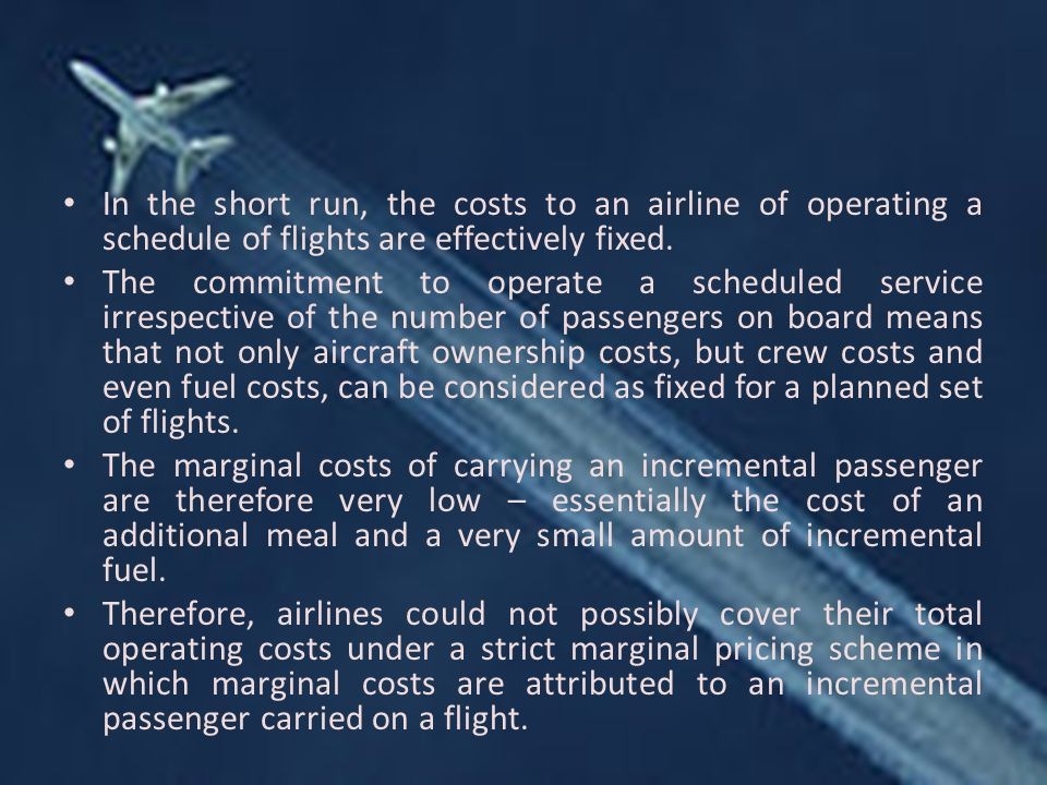 In the short run, the costs to an airline of operating a schedule of flights are effectively fixed.
