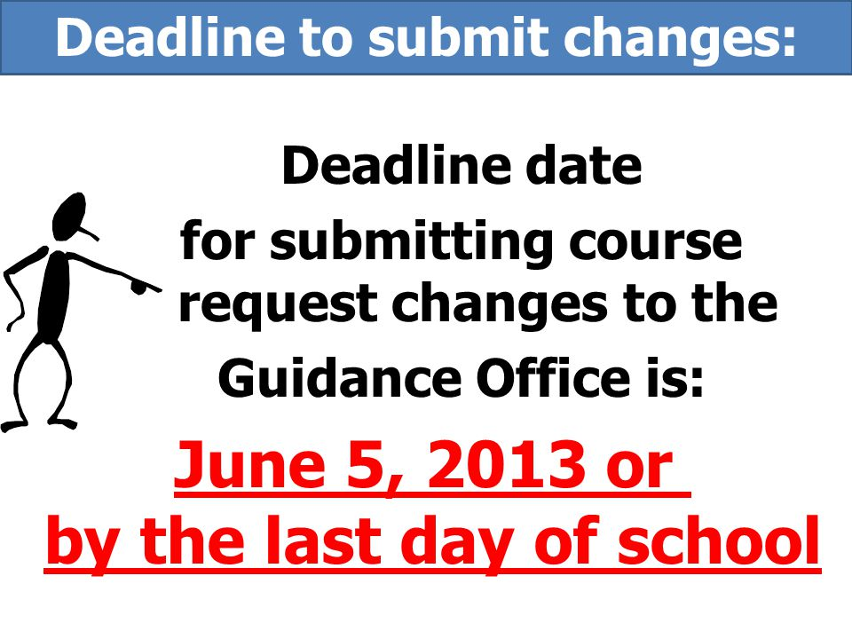 Deadline to submit changes: by the last day of school