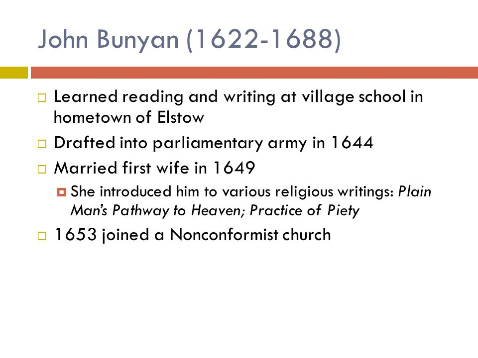 John Bunyan (1622-1688) Learned reading and writing at village school in hometown of Elstow. Drafted into parliamentary army in 1644.