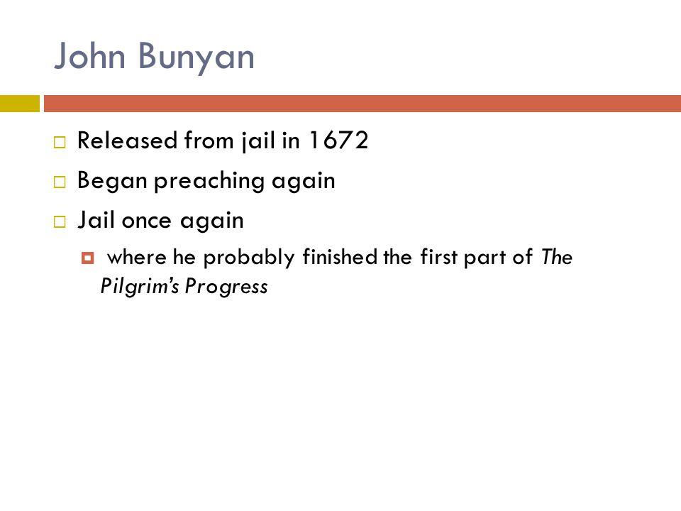 John Bunyan Released from jail in 1672 Began preaching again