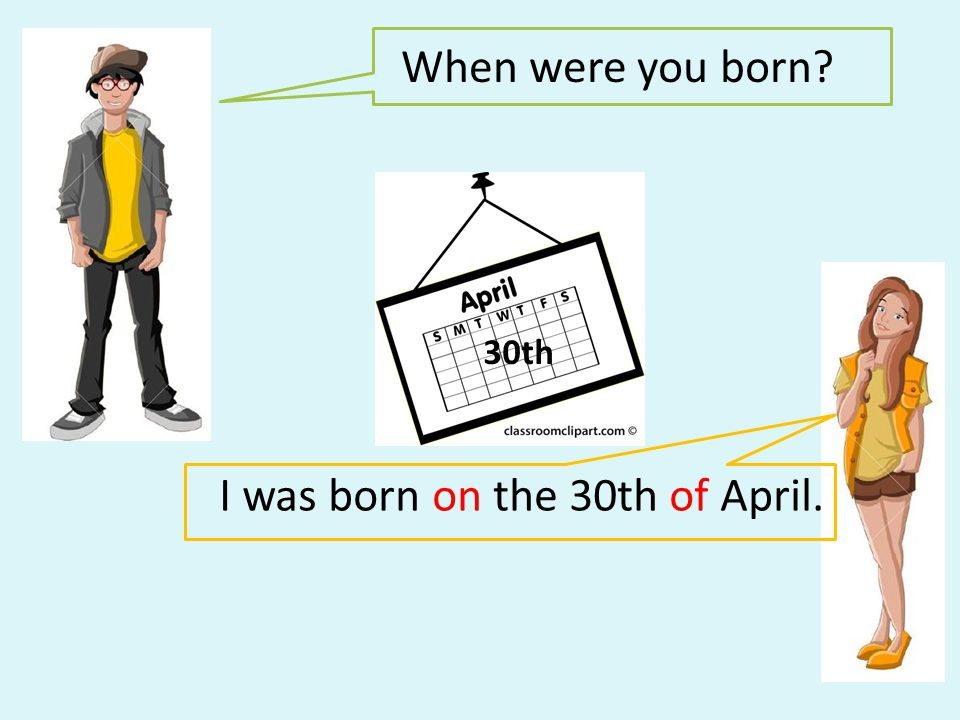 I was born on the 30th of April.