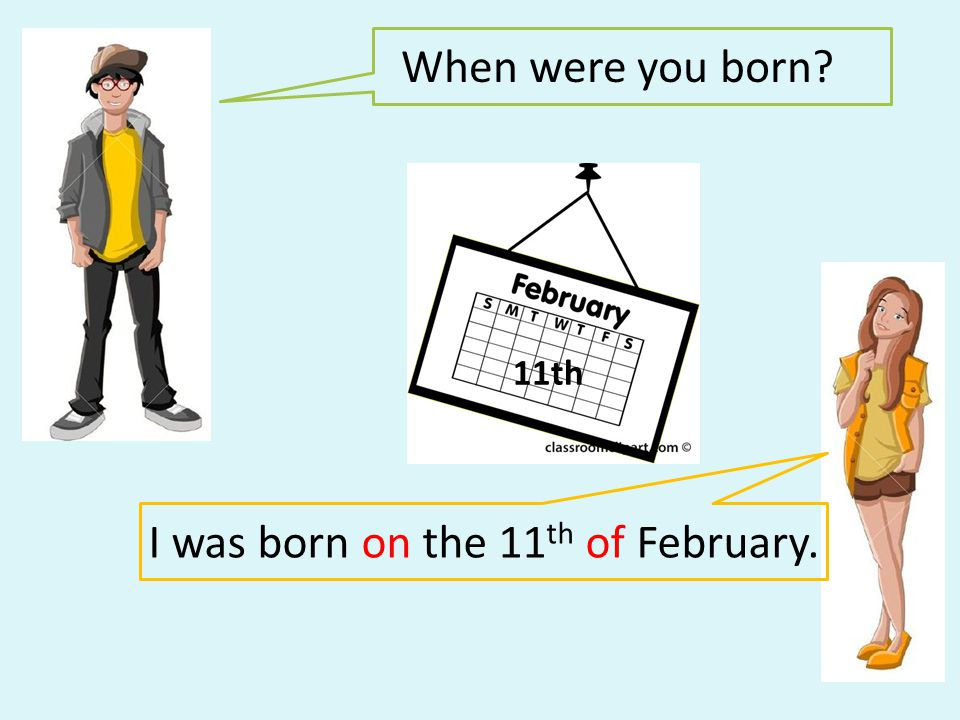 I was born on the 11th of February.