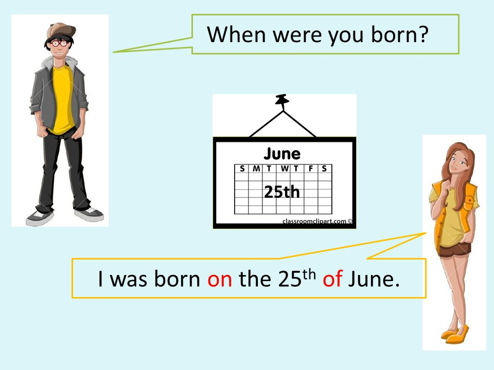 I was born on the 25th of June.