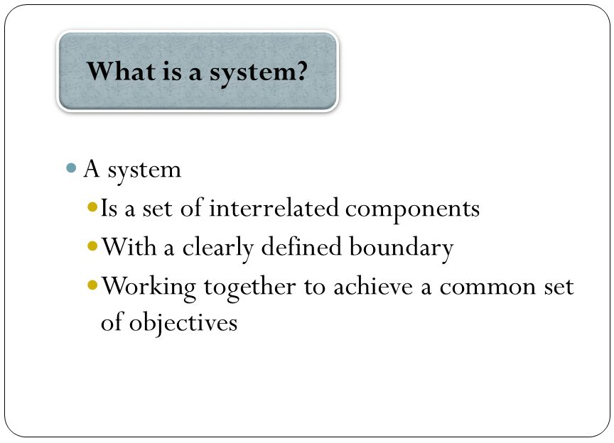 Is a set of interrelated components With a clearly defined boundary