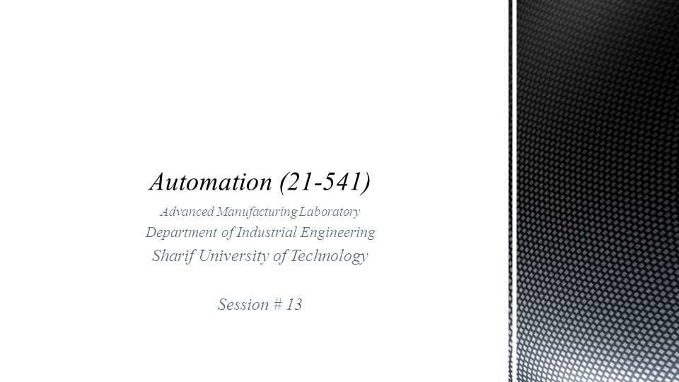 Automation (21-541) Sharif University of Technology Session # 13