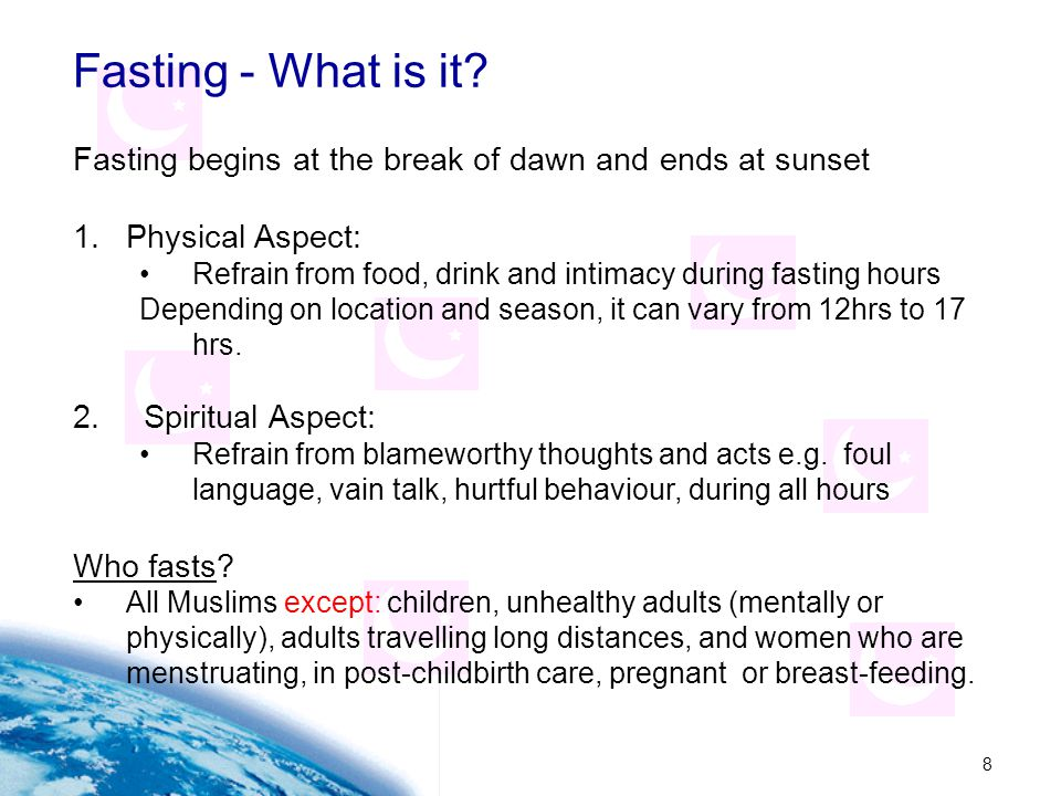 Fasting - What is it Fasting begins at the break of dawn and ends at sunset. Physical Aspect: