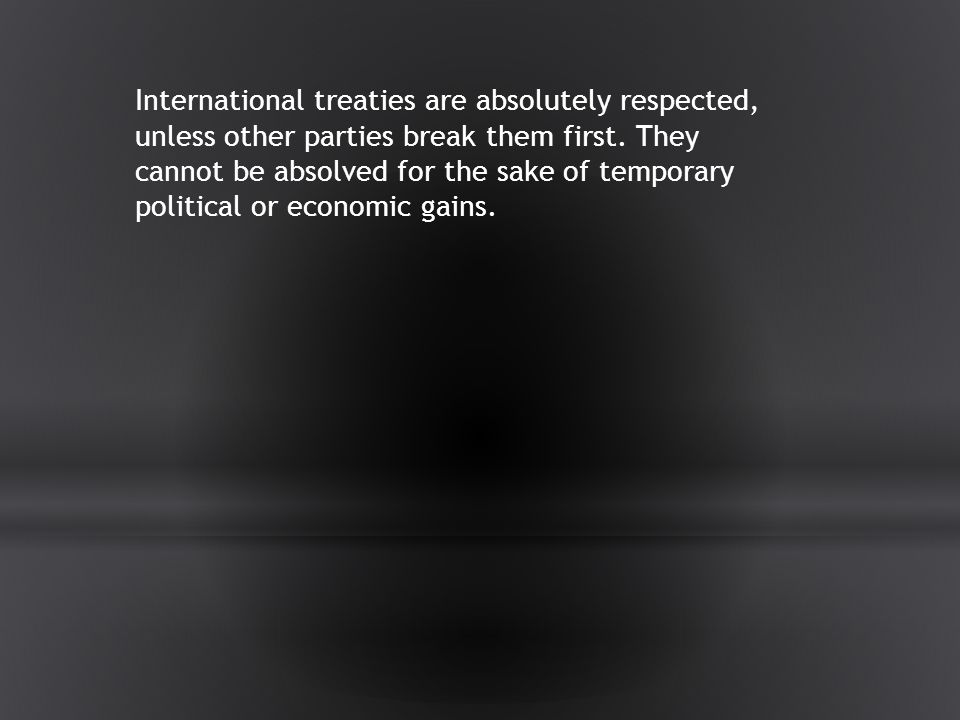 International treaties are absolutely respected, unless other parties break them first.
