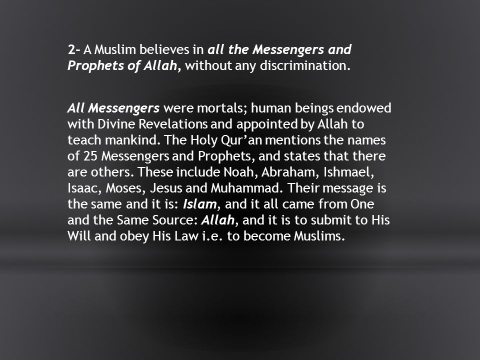 2- A Muslim believes in all the Messengers and Prophets of Allah, without any discrimination.