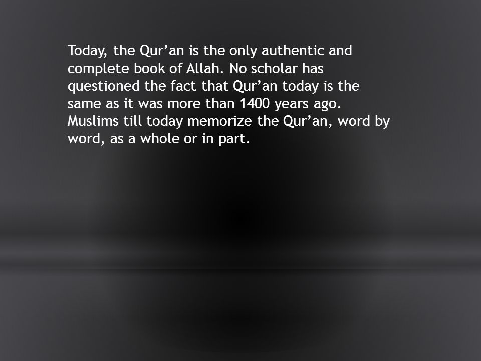 Today, the Qur'an is the only authentic and complete book of Allah