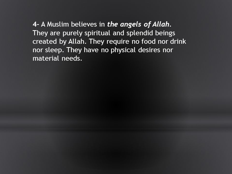 4- A Muslim believes in the angels of Allah