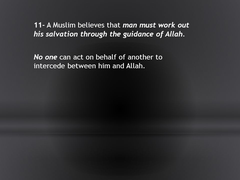 11- A Muslim believes that man must work out his salvation through the guidance of Allah.