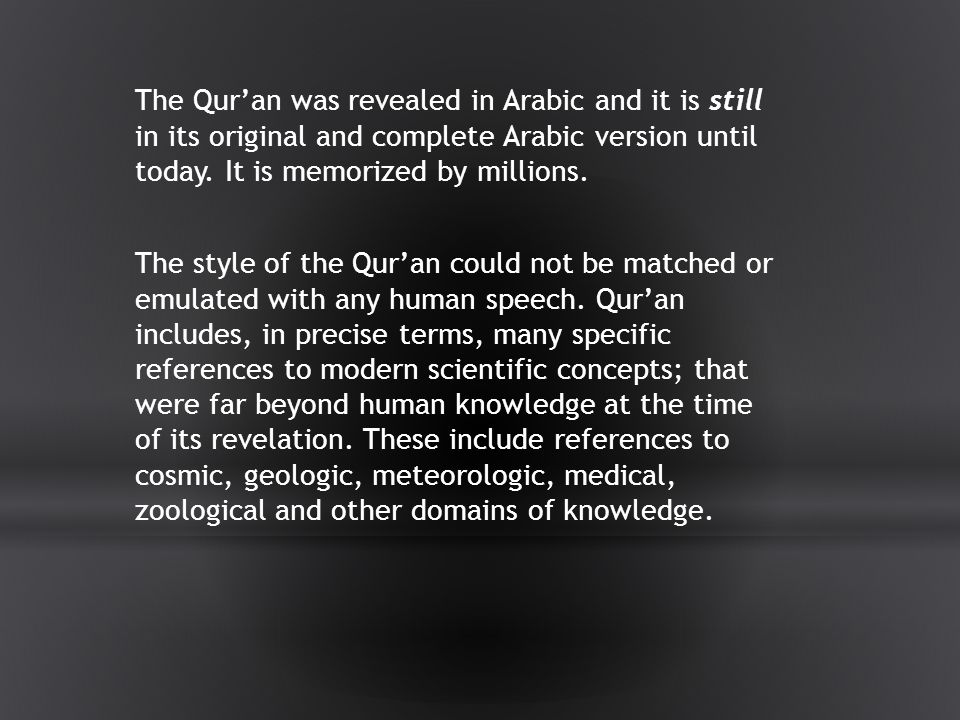 The Qur'an was revealed in Arabic and it is still in its original and complete Arabic version until today.