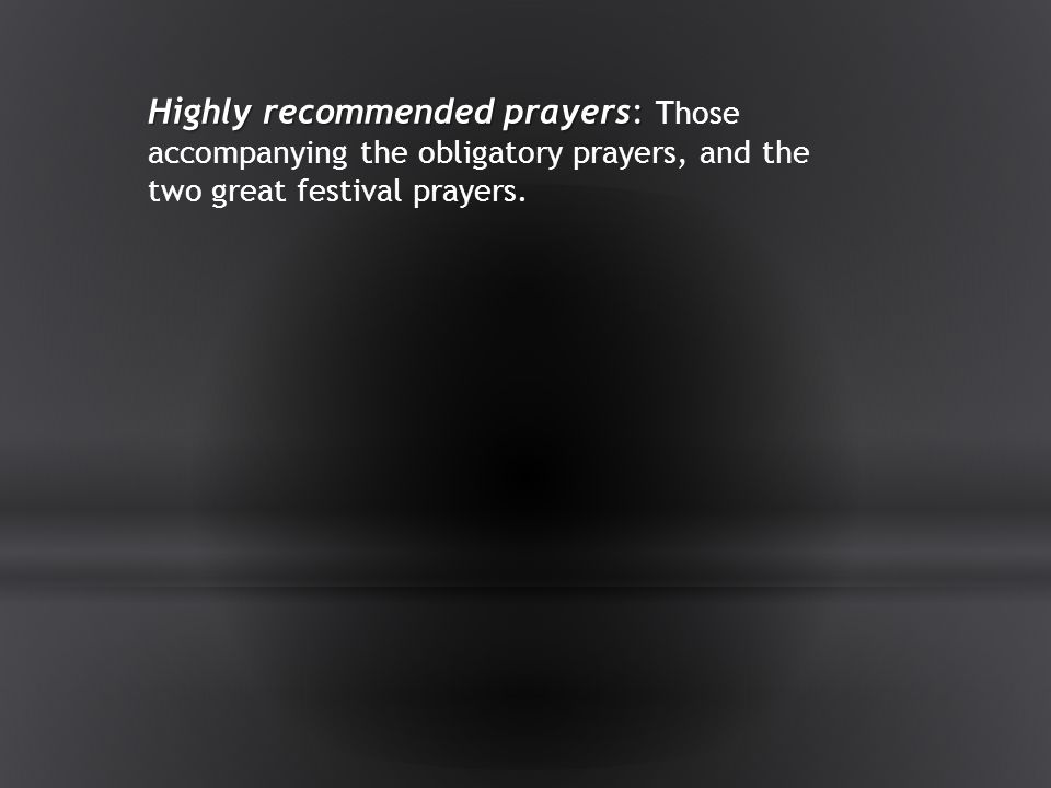 Highly recommended prayers: Those accompanying the obligatory prayers, and the two great festival prayers.