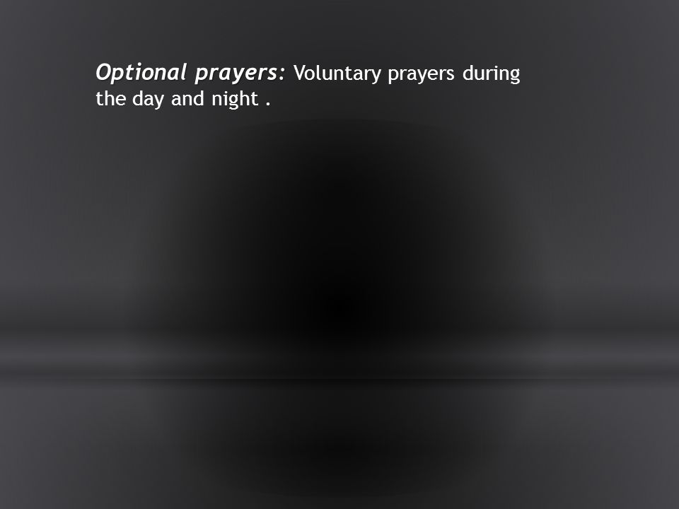 Optional prayers: Voluntary prayers during the day and night .