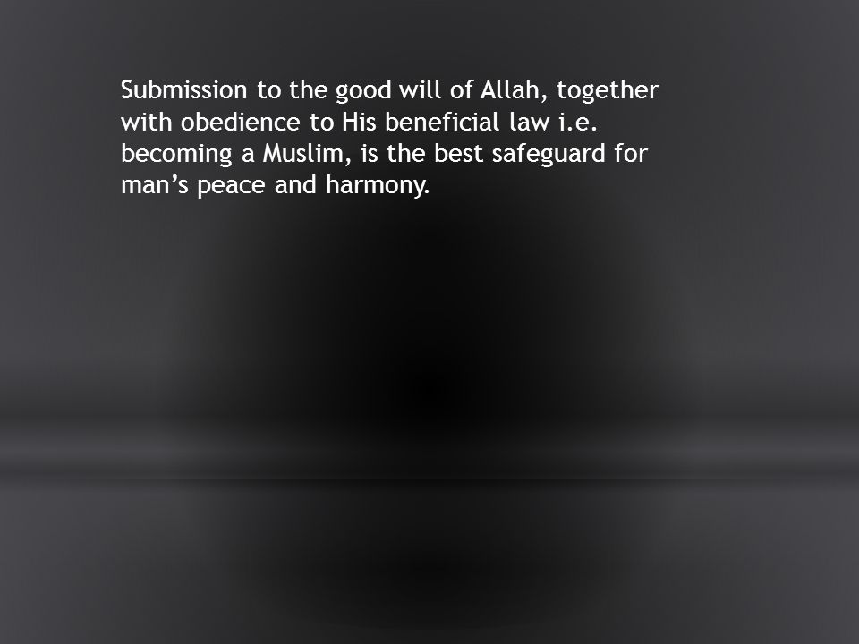 Submission to the good will of Allah, together with obedience to His beneficial law i.e.