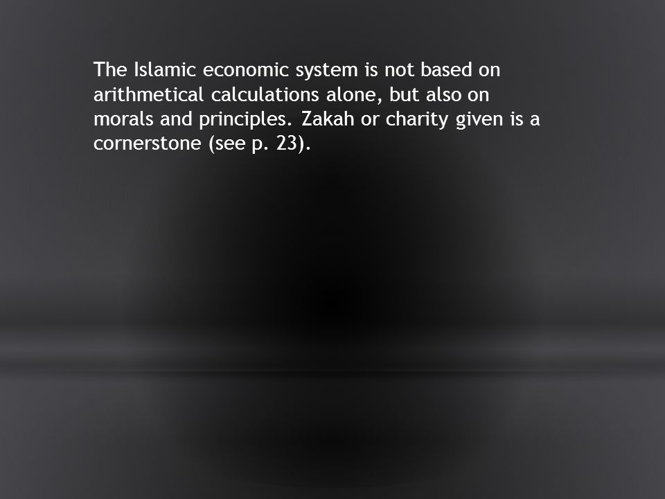 The Islamic economic system is not based on arithmetical calculations alone, but also on morals and principles.