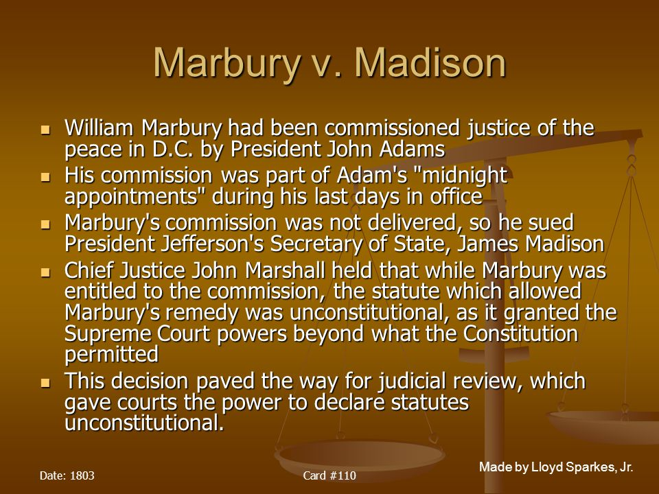 Marbury v. Madison William Marbury had been commissioned justice of the peace in D.C. by President John Adams.