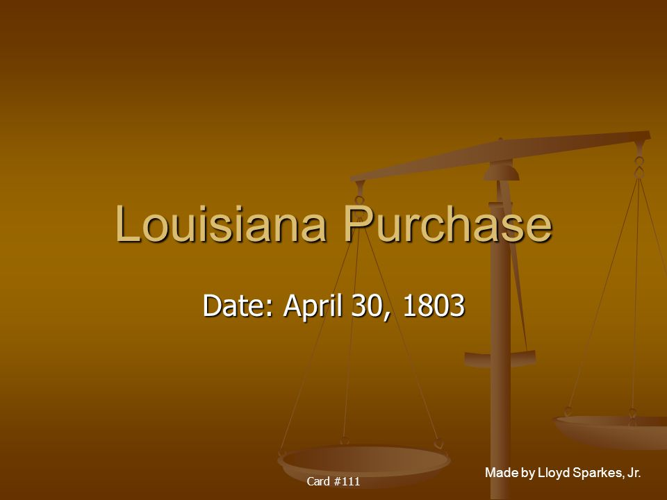 Louisiana Purchase Date: April 30, 1803 Card #111