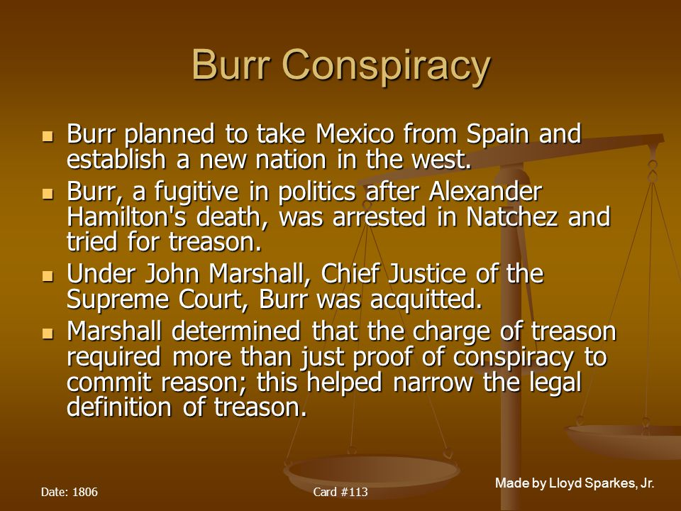 Burr Conspiracy Burr planned to take Mexico from Spain and establish a new nation in the west.
