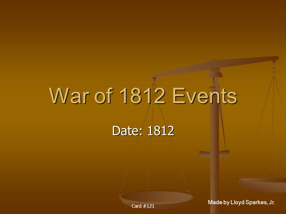 War of 1812 Events Date: 1812 Card #121