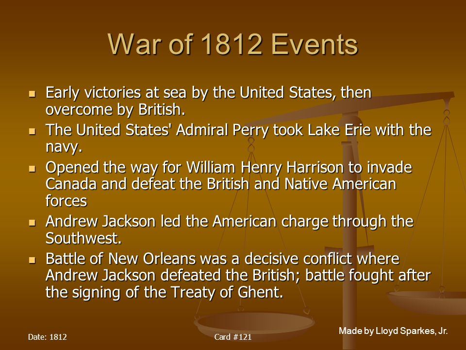 War of 1812 Events Early victories at sea by the United States, then overcome by British.