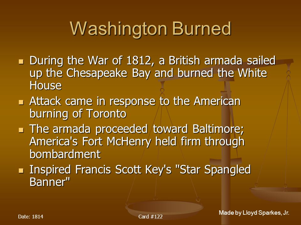 Washington Burned During the War of 1812, a British armada sailed up the Chesapeake Bay and burned the White House.