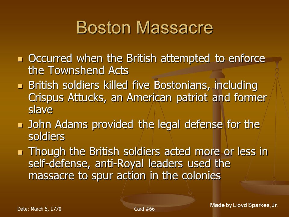 Boston Massacre Occurred when the British attempted to enforce the Townshend Acts.