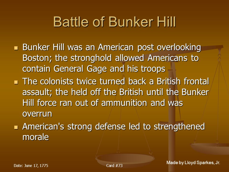 Battle of Bunker Hill Bunker Hill was an American post overlooking Boston; the stronghold allowed Americans to contain General Gage and his troops.