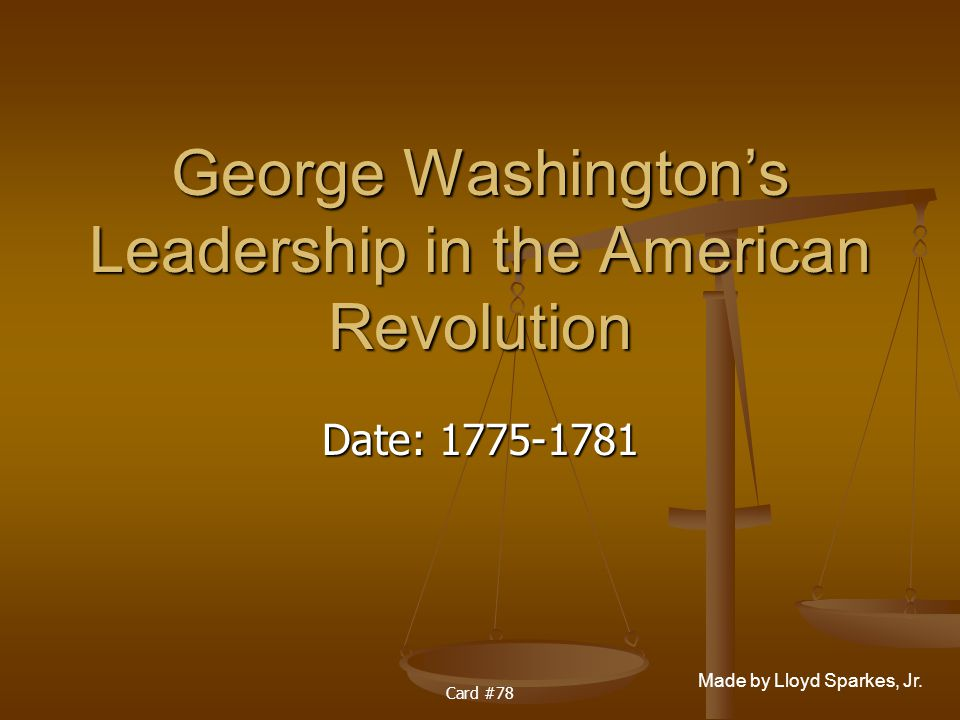 George Washington's Leadership in the American Revolution