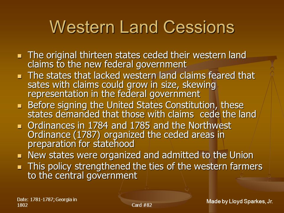 Western Land Cessions The original thirteen states ceded their western land claims to the new federal government.