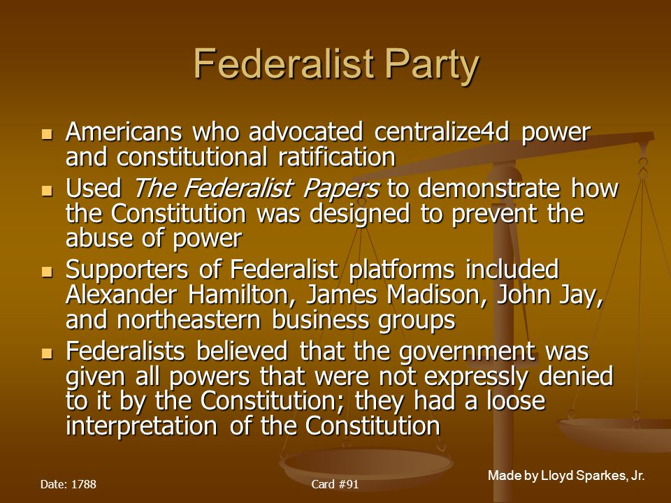 Federalist Party Americans who advocated centralize4d power and constitutional ratification.