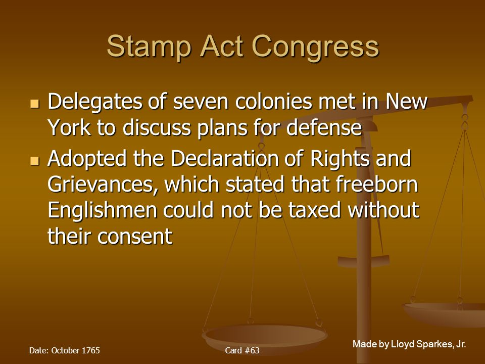 Stamp Act Congress Delegates of seven colonies met in New York to discuss plans for defense.