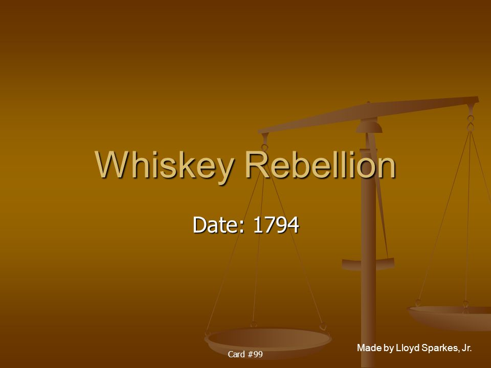 Whiskey Rebellion Date: 1794 Card #99