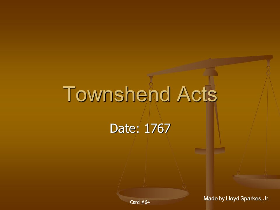 Townshend Acts Date: 1767 Card #64